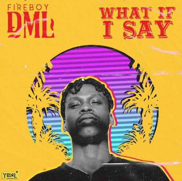 MUSIC : Fireboy DML – What If I Say 1