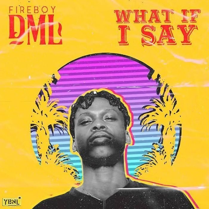 [Lyrics] Fireboy DML – What If I Say 1