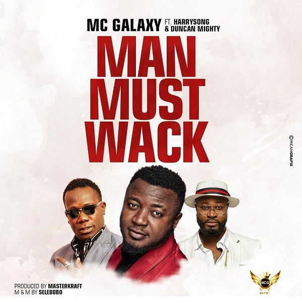 MUSIC : MC Galaxy Ft. Harrysong X Duncan Mighty – Man Must Wack 2