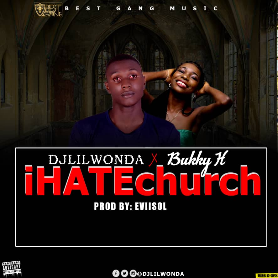 [Music] DJ Lil Wonda x Bukky H – I Hate Church (Prod. Evlisol)