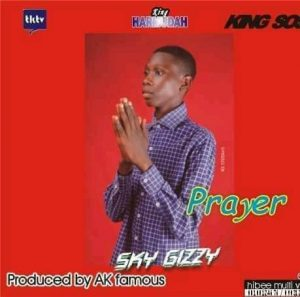 MUSIC : Sky Gizzy - Prayer 2