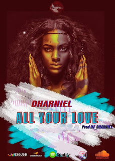 """DOWNLOAD MP3 : Dharniel - """"All Your Love"""" 1"""