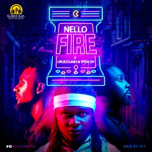 FIRE by NELLO FT ORUKSTUNES × SPENCER