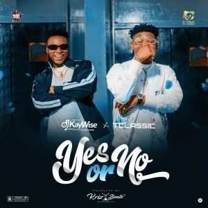 [Music] DJ Kaywise Ft. T-Classic – Yes or No 1