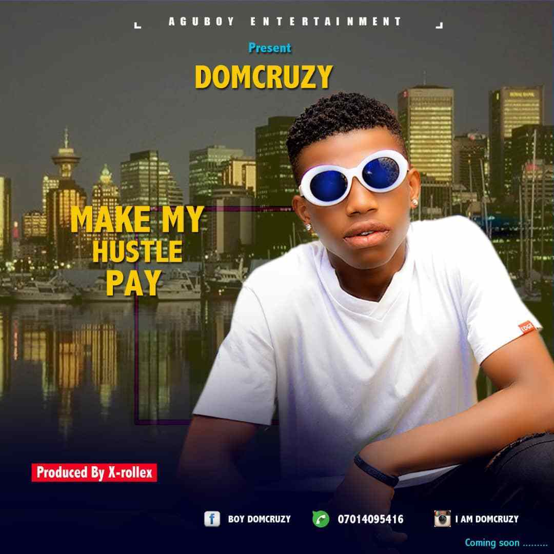 [Music] Domcruzy – Make My Hustle Pay 1