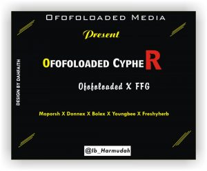 MUSIC : Ofofoloaded X FFG - Ofofoloaded Cypher (Vol 1.0) 2