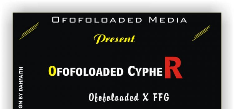 MUSIC : Ofofoloaded X FFG - Ofofoloaded Cypher (Vol 1.0) 12