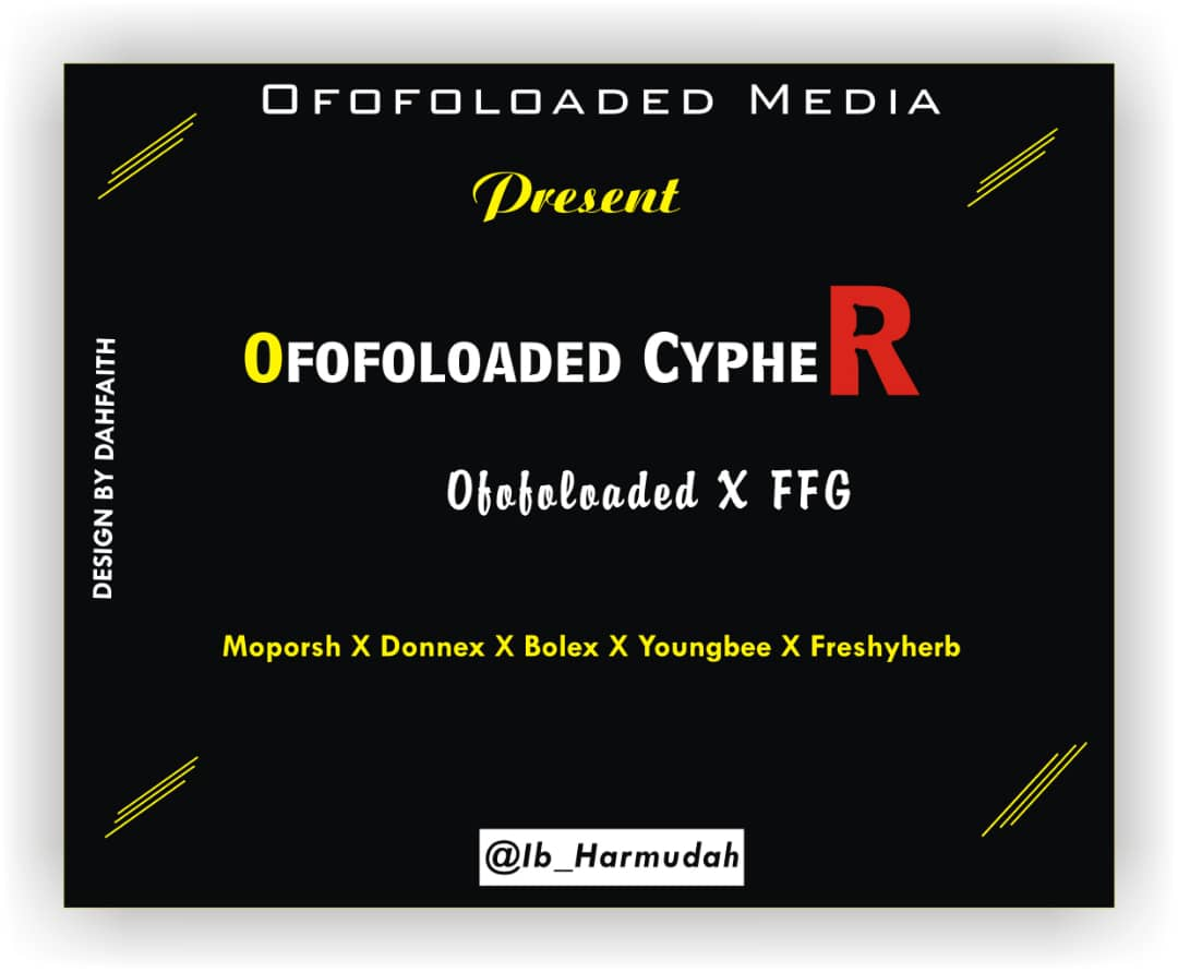 MUSIC : Ofofoloaded X FFG - Ofofoloaded Cypher (Vol 1.0) 1