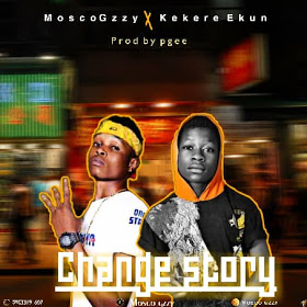 [MUSIC] Mosco Gzzy ft Kekere Ekun - Change Story 20