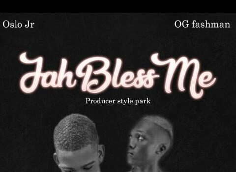 MUSIC : Oslo Jr Ft. OG Fashman - Jah Bless Me 4