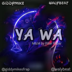 MUSIC : Giddy Mike Ft. Waly Beat - Yawa 2