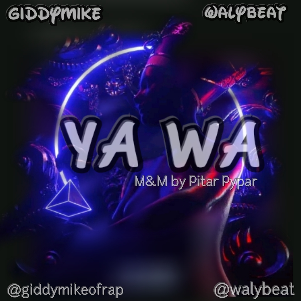 MUSIC : Giddy Mike Ft. Waly Beat - Yawa 1