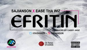 MUSIC : Sajianson ft. Ease tha Wiz - Efritin 2
