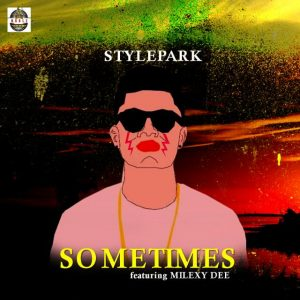 MUSIC : Stylepark Ft. Milexy Dee - Sometimes 1