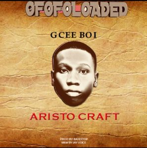 MUSIC : Gcee Boi - Aristo Craft 1