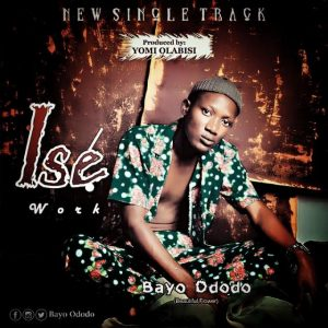 LYRICS : Bayo Ododo - Ise (Work) 1