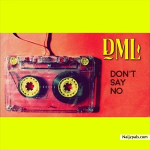 MUSIC : Fireboy DML - Don't Say No 1