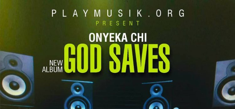 Full Album: Onyeka Chi – God Saves 1