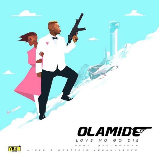 MUSIC : Olamide – Love No Go Die (Prod by Young John) 2