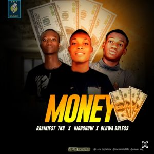 MUSIC : Brainiest TNS Ft. Highshow TNS, Oluwa Bbless - Money 1