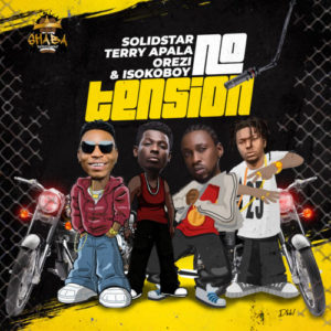 Solidstar Ft. Terry Apala x Orezi x Isoko Boy – No Tension