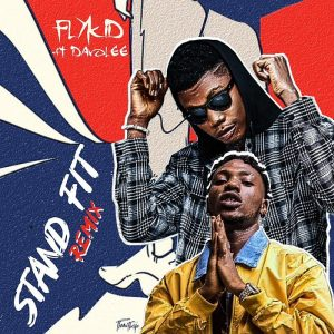 Flykid Ft. Davolee – Stand Fit (Remix)