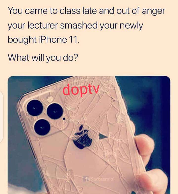 Let's Discuss! What Will You Do If Your Lecturer Did This To Your New IPhone 11? min