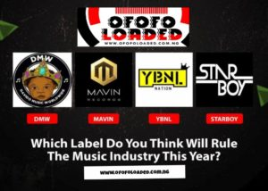 MUSIC LOVER!! DMW, Mavins, YBNL Or StarBoy – Which Label Do You Think Will Rule The Music Industry This Year?? 1