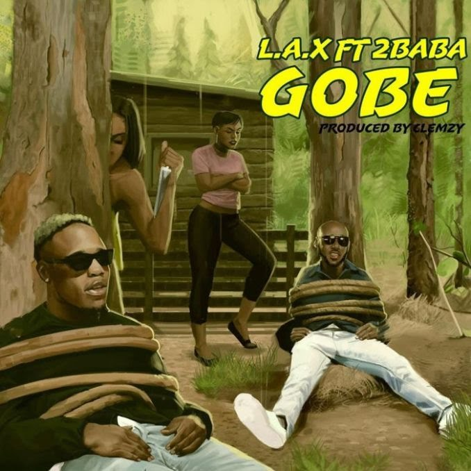 Download Mp3: LAX – Gobe ft. 2Baba.