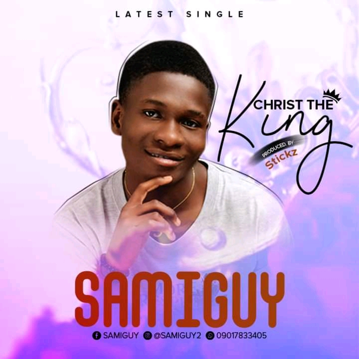Download Mp3: Christ the King – Samiguy ( prod sticks) 1