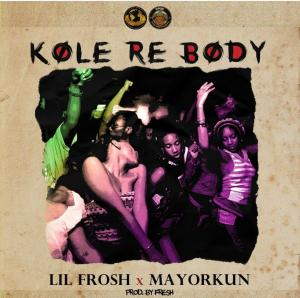 Lil Frosh – Ko Le Re Body ft. Mayorkun 1
