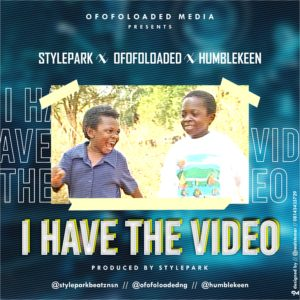 Stylepark Ft. Humblekeen & Ofofoloaded - I Have The Video 1
