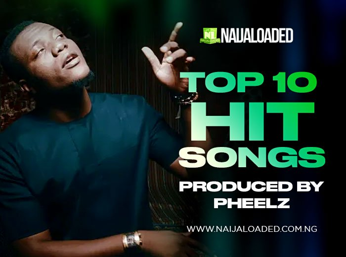 Top 10 Hit Songs Produced By Pheelz