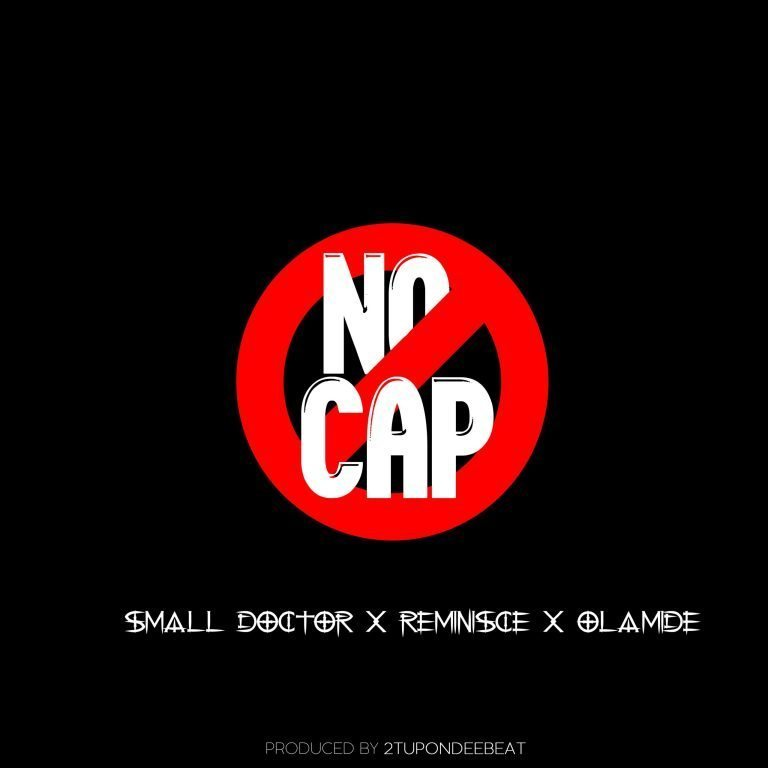 Olamide x Small Doctor x Reminisce – No Cap 1