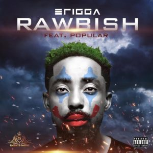 Erigga – Rawbish Ft. Popular 1