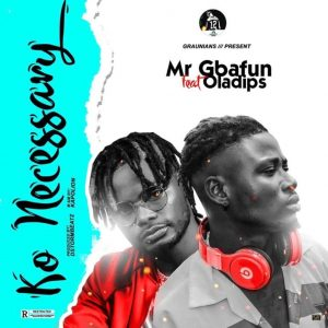 [Music] Mr Gbafun ft. Oladips – Ko Necessary