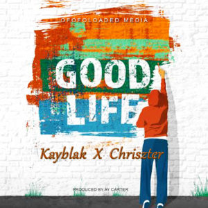 DOWNLOAD : KayBlak Ft. Chriszter - Good Life 1