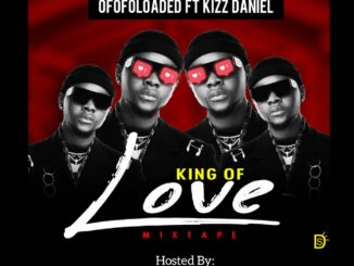 MIXTAPE : Ofofoloaded Ft. DJ Lastborn & Kizz Daniel - King Of Love Mixtape 13