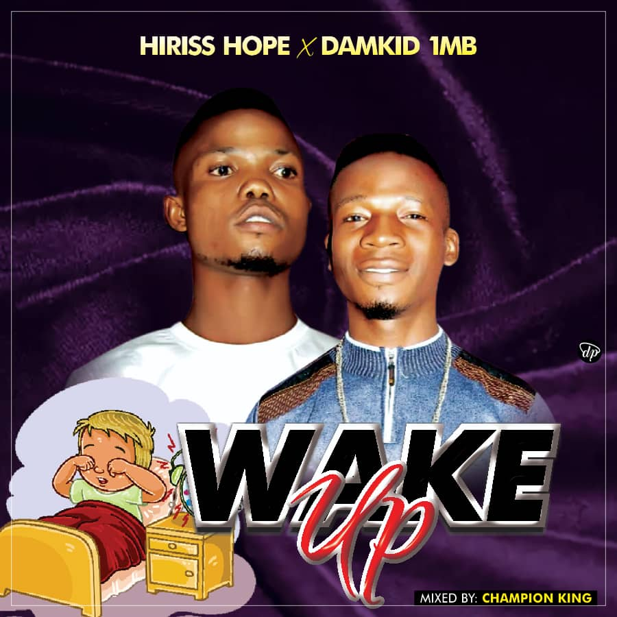 Hiriss Hope ft. Damkid 1MB – Wake Up min