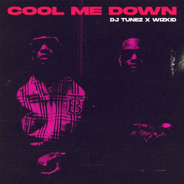 DJ Tunez - Cool Down ft. Wizkid