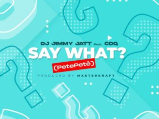 DJ Jimmy Jatt ft. CDQ – Say What? (Pete Pete) 16