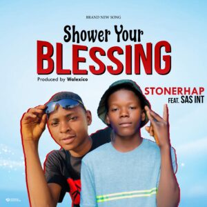 Stone Rhap ft. Sas INT – Shower Your Blessing