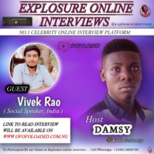 An Explosure Online Interview By Ofofoloaded With Vivek Rao, An Indian Social Speaker…Hosted by Damsy