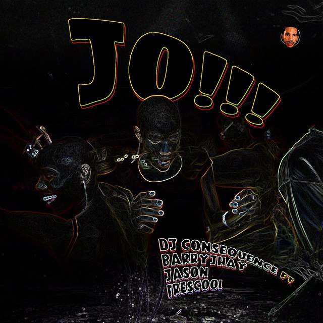 DJ Consequence Ft. Barry Jhay – Jo!!