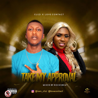 MUSIC: Clizi x Love Contact – Take My Approval