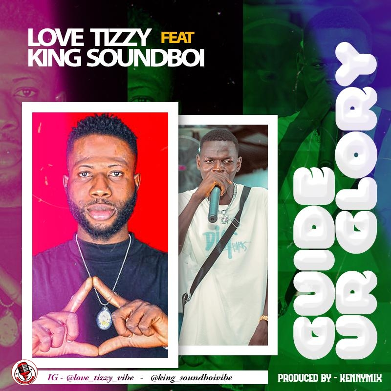 Love Tizzy ft. King Soundboi – Guide Your Glory min